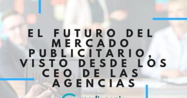 El futuro del mercado publicitario, visto desde los CEO de las Agencias