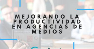 Mejorando la productividad en agencias de medios