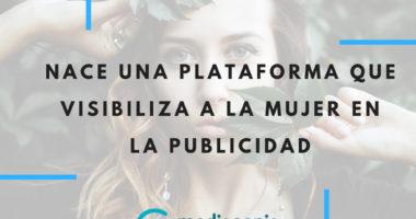 Nace una plataforma que visibiliza a la mujer en la publicidad